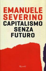 Foto Cover di Capitalismo senza futuro, Libro di Emanuele Severino, edito da Rizzoli