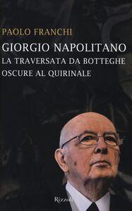 Libro Giorgio Napolitano. La traversata da Botteghe Oscure al Quirinale Paolo Franchi