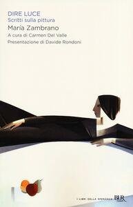 Libro Dire luce. Scritti sulla pittura María Zambrano