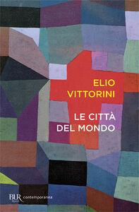 Foto Cover di Le città del mondo, Libro di Elio Vittorini, edito da BUR Biblioteca Univ. Rizzoli