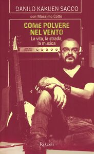 Libro Come polvere nel vento. La vita, la strada, la musica Danilo Kakuen Sacco , Massimo Cotto
