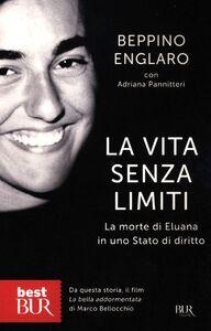 Libro La vita senza limiti. La morte di Eluana in uno Stato di diritto Beppino Englaro , Adriana Pannitteri