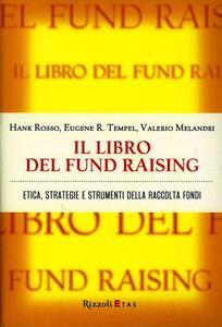 Il libro del fund raising. Etica, strategie e strumenti della raccolta fondi
