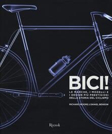 Bici! Le marche, i modelli e i design più prestigiosi della storia del ciclismo - Richard Moore,Daniel Benson - copertina