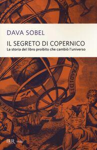 Libro Il segreto di Copernico. La storia del libro proibito che cambiò l'universo Dava Sobel