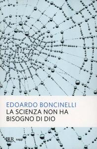 Libro La scienza non ha bisogno di Dio Edoardo Boncinelli