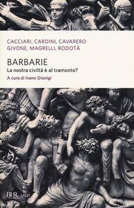 Foto Cover di Barbarie. La nostra civiltà è al tramonto?, Libro di  edito da BUR Biblioteca Univ. Rizzoli