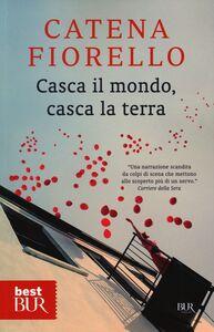 Foto Cover di Casca il mondo, casca la terra, Libro di Catena Fiorello, edito da BUR Biblioteca Univ. Rizzoli