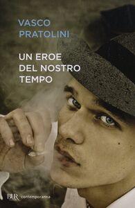 Foto Cover di Un eroe del nostro tempo, Libro di Vasco Pratolini, edito da BUR Biblioteca Univ. Rizzoli