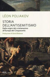 Libro Storia dell'antisemitismo. Vol. 1: Dalle origini del Cristianesimo all'Europa del Cinquecento. Léon Poliakov