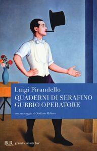 Foto Cover di Quaderni di Serafino Gubbio operatore, Libro di Luigi Pirandello, edito da BUR Biblioteca Univ. Rizzoli