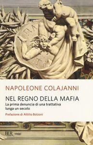 Libro Nel regno della mafia. La prima denuncia di una trattativa lunga un secolo Napoleone Colajanni