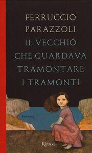 Foto Cover di Il vecchio che guardava tramontare i tramonti, Libro di Ferruccio Parazzoli, edito da Rizzoli