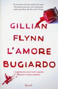Foto Cover di L' amore bugiardo, Libro di Gillian Flynn, edito da Rizzoli