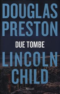 Libro Due tombe Douglas Preston , Lincoln Child