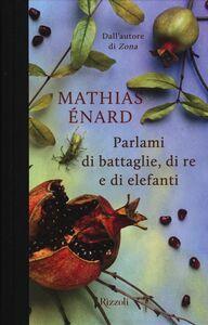 Libro Parlami di battaglie, di re e di elefanti Mathias Énard