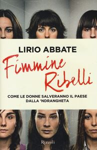 Libro Fimmine ribelli. Come le donne salveranno il paese dalla n'drangheta Lirio Abbate