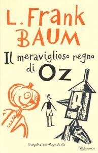 Foto Cover di Il meraviglioso regno di Oz. Ediz. integrale, Libro di L. Frank Baum, edito da BUR Biblioteca Univ. Rizzoli