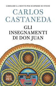 Foto Cover di Gli insegnamenti di don Juan, Libro di Carlos Castaneda, edito da BUR Biblioteca Univ. Rizzoli