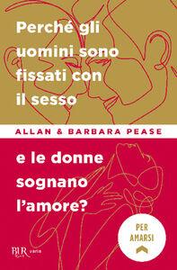 Libro Perché gli uomini sono fissati con il sesso... e le donne sognano l'amore? Allan Pease , Barbara Pease