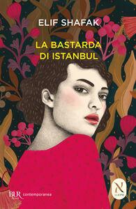 Foto Cover di La bastarda di Istanbul, Libro di Elif Shafak, edito da BUR Biblioteca Univ. Rizzoli