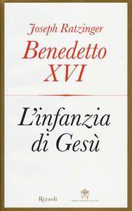 Libro L' infanzia di Gesù Benedetto XVI (Joseph Ratzinger)