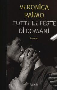 Libro Tutte le feste di domani Veronica Raimo