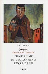 Foto Cover di L' umorismo di Giovannino senza baffi. Opere. Vol. 3, Libro di Giovanni Guareschi, edito da Rizzoli