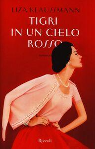 Foto Cover di Tigri in un cielo rosso, Libro di Liza Klaussmann, edito da Rizzoli