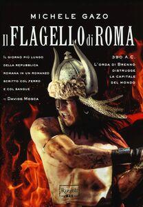 Foto Cover di Il flagello di Roma, Libro di Michele Gazo, edito da Rizzoli
