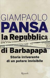 Libro La Repubblica di Barbapapà. Storia irriverente di un potere invisibile Giampaolo Pansa