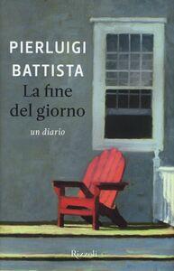 Libro La fine del giorno Pierluigi Battista
