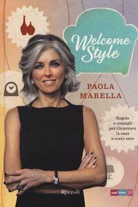 Libro Welcome style. Regole e consigli per rinnovare la casa a costo zero Paola Marella