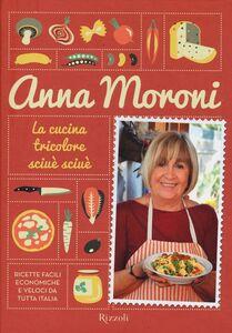 Libro La cucina tricolore sciuè sciuè. Ricette facili, economiche e veloci da tutta Italia Anna Moroni