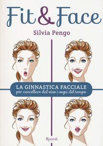 Libro Fit&face. La ginnastica facciale per cancellare dal viso i segni del tempo Silvia Pengo