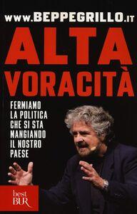Libro Alta voracità. Fermiamo la politica che si sta mangiando il nostro Paese Beppe Grillo