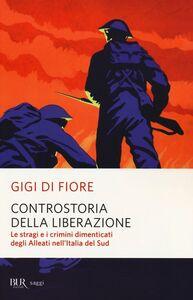 Libro Controstoria della Liberazione. Le stragi e i crimini dimenticati degli alleati nell'Italia del Sud Gigi Di Fiore