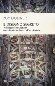 Libro Il disegno segreto. I messaggi della Kabbalah nascosti nei capolavori dell'arte italiana Roy Doliner