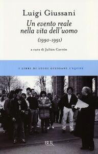 Foto Cover di Un evento reale nella vita dell'uomo (1990-1991), Libro di Luigi Giussani, edito da BUR Biblioteca Univ. Rizzoli