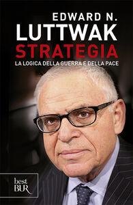 Libro Strategia. La logica della guerra e della pace Edward N. Luttwak