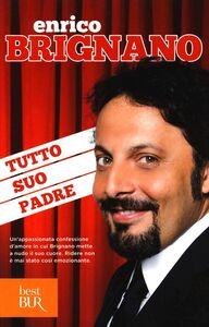 Libro Tutto suo padre Enrico Brignano