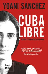 Libro Cuba libre. Vivere e scrivere all'Avana Yoani Sánchez