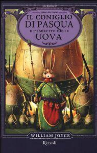 Foto Cover di Il Coniglio di Pasqua e l'esercito delle uova. I Guardiani. Vol. 2, Libro di William Joyce, edito da Rizzoli