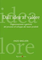 Dall'idea al valore. Organizzazione e gestione del processo di sviluppo dei nuovi prodotti