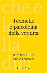 Foto Cover di Tecniche e psicologia della vendita, Libro di René Moulinier,Carlo Rotondi, edito da Rizzoli Etas