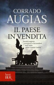 Libro Il Paese in vendita. Società segrete, corruttori e faccendieri nell'Italia della Grande Guerra Corrado Augias