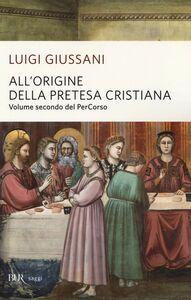 Libro All'origine della pretesa cristiana. Volume secondo del PerCorso Luigi Giussani