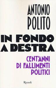 Libro In fondo a destra. Cent'anni di fallimenti politici Antonio Polito