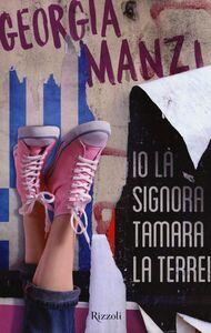 Foto Cover di Io la signora Tamara la terrei, Libro di Georgia Manzi, edito da Rizzoli