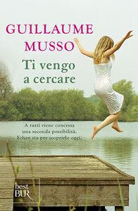 Libro Ti vengo a cercare Guillaume Musso